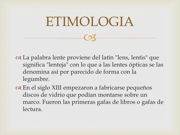 ccd237debb20e IMÁGENES   6. ETIMOLOGIA  La palabra lente proviene del latín