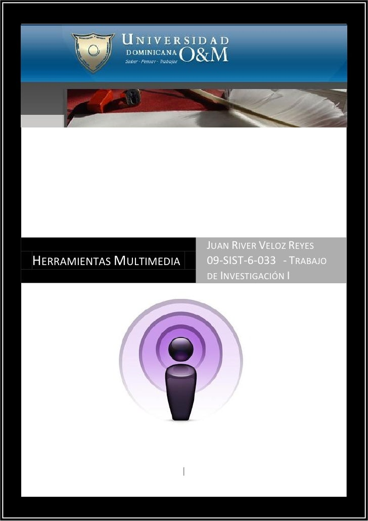 UNIVERSIDAD DOMINICANA O&M                              JUAN RIVER VELOZ REYESHERRAMIENTAS MULTIMEDIA       09-SIST-6-033 ...