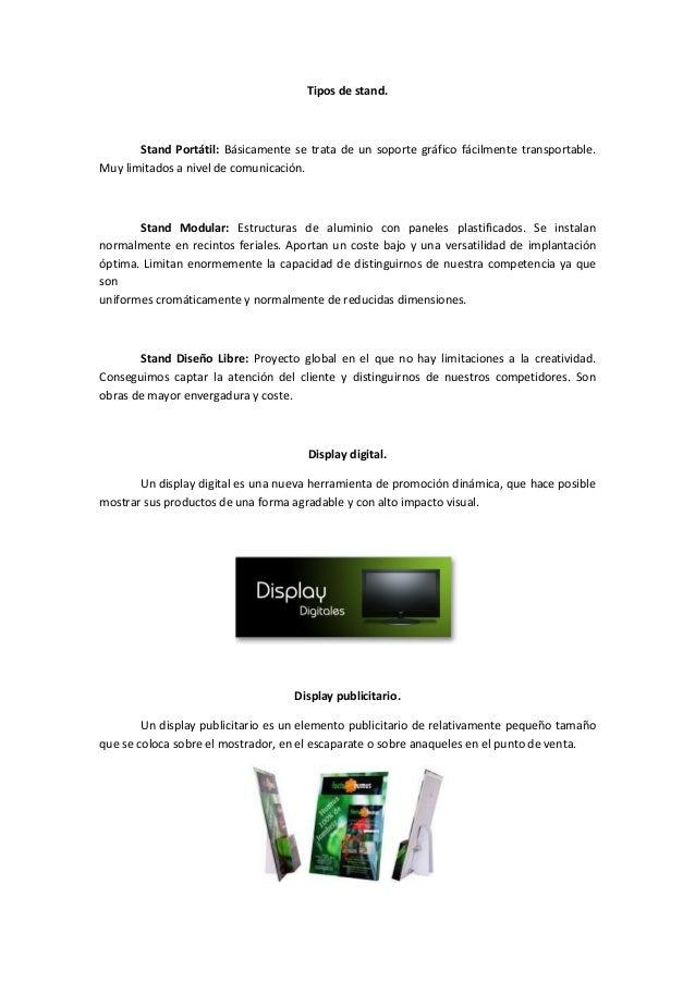 Tipos de stand. Stand Portátil: Básicamente se trata de un soporte gráfico fácilmente transportable. Muy limitados a nivel...