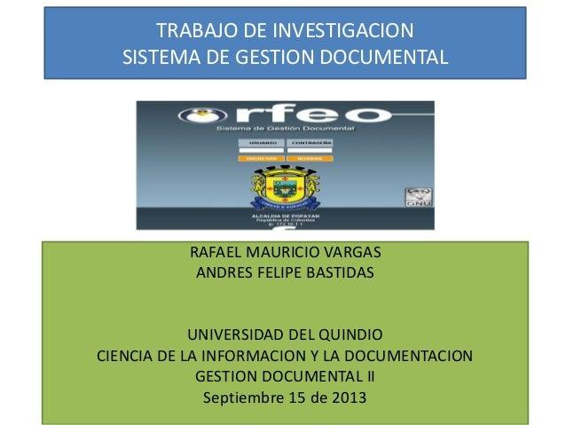TRABAJO DE INVESTIGACION SISTEMA DE GESTION DOCUMENTAL RAFAEL MAURICIO VARGAS ANDRES FELIPE BASTIDAS UNIVERSIDAD DEL QUIND...