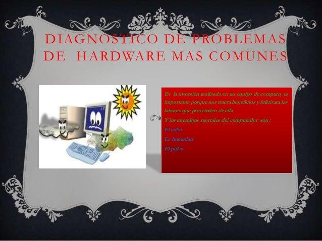 DIAGNOSTICO DE PROBLEMASDE HARDWARE MAS COMUNES           Es la inversión realizada en un equipo de computo, es           ...