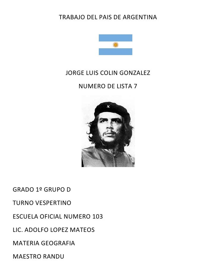 TRABAJO DEL PAIS DE ARGENTINA                JORGE LUIS COLIN GONZALEZ                    NUMERO DE LISTA 7GRADO 1º GRUPO ...