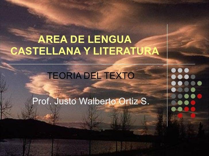 AREA DE LENGUA CASTELLANA Y LITERATURA TEORIA DEL TEXTO Prof. Justo Walberto Ortiz S.