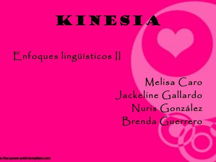 kinesiaEnfoques lingüísticos II                            Melisa Caro                      Jackeline Gallardo            ...