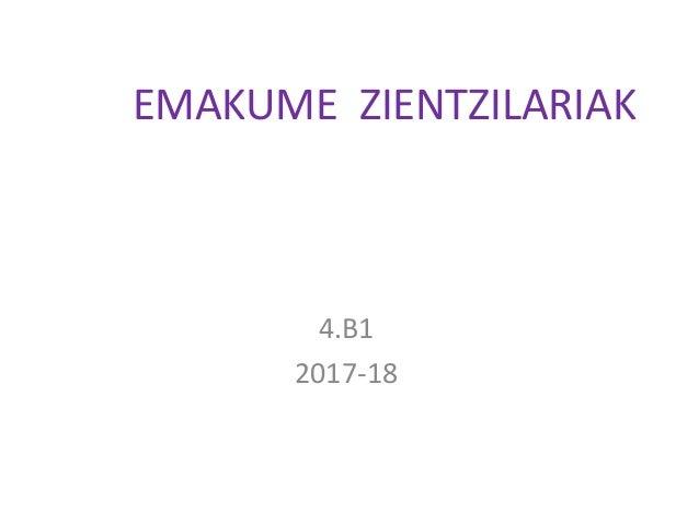 EMAKUME ZIENTZILARIAK 4.B1 2017-18