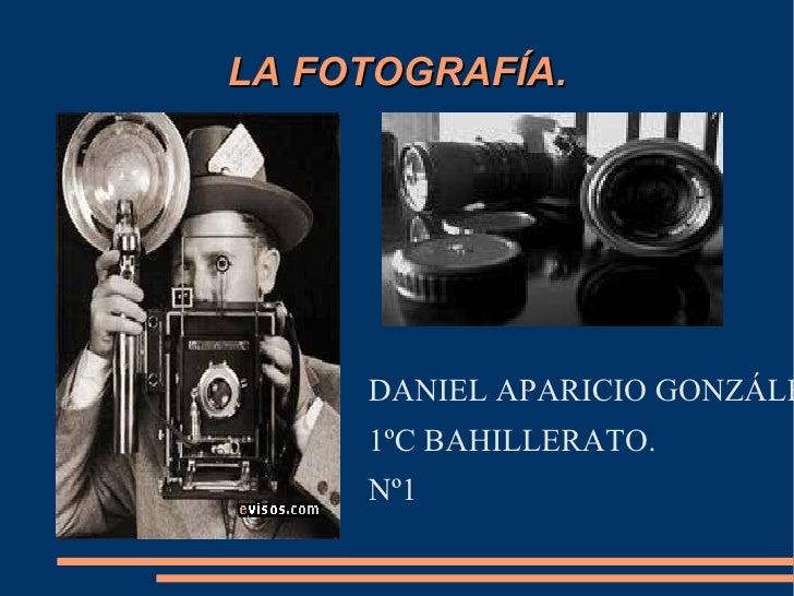 LA  FOTOGRAFÍA. <ul><li>DANIEL APARICIO GONZÁLEZ.