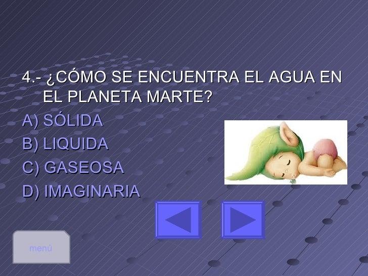 5.-¿EN QUE FORMA DISFRUTAS MAS EL   AGUA?A) LIQUIDAB) SÓLIDAC) GASEOSAD) IMAGINARIA  Menú