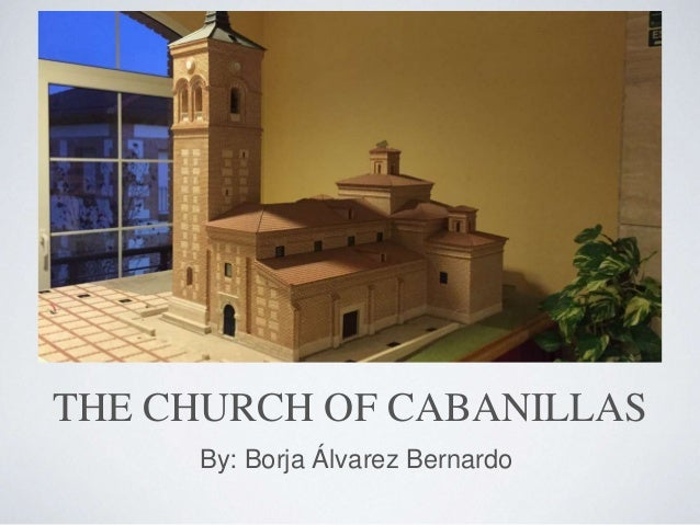 THE CHURCH OF CABANILLAS By: Borja Álvarez Bernardo
