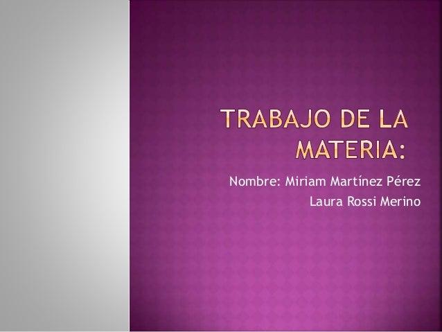 Nombre: Miriam Martínez Pérez  Laura Rossi Merino