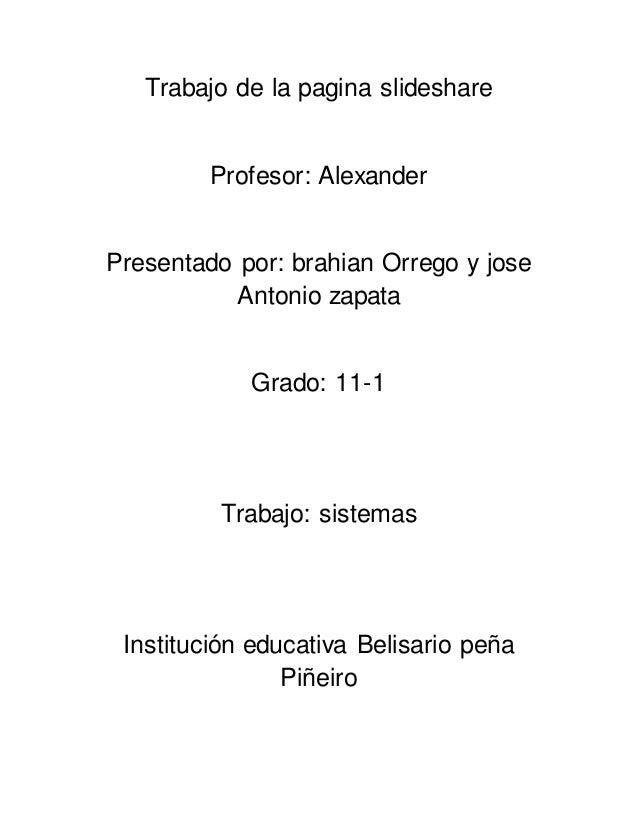 Trabajo de la pagina slideshare Profesor: Alexander Presentado por: brahian Orrego y jose Antonio zapata Grado: 11-1 Traba...