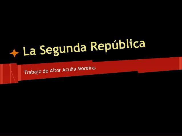 La Segunda RepúblicaTrabajo de Aitor Acuña Moreira.