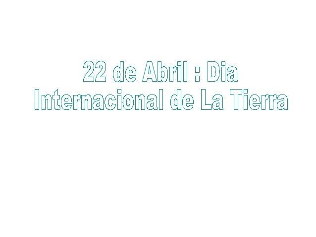 Día de la TierraSe conmemora el 22 de Abril .Es un dia para reflexionar sobre el cuidado y mantención del planetaConsejos ...