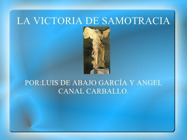 LA VICTORIA DE SAMOTRACIA POR:LUIS DE ABAJO GARCÍA Y ANGEL CANAL CARBALLO.
