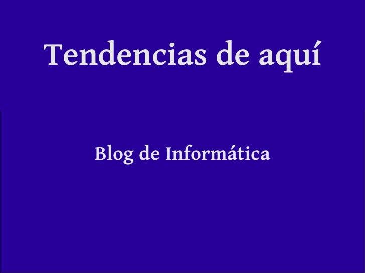 Tendencias de aquí Blog de Informática