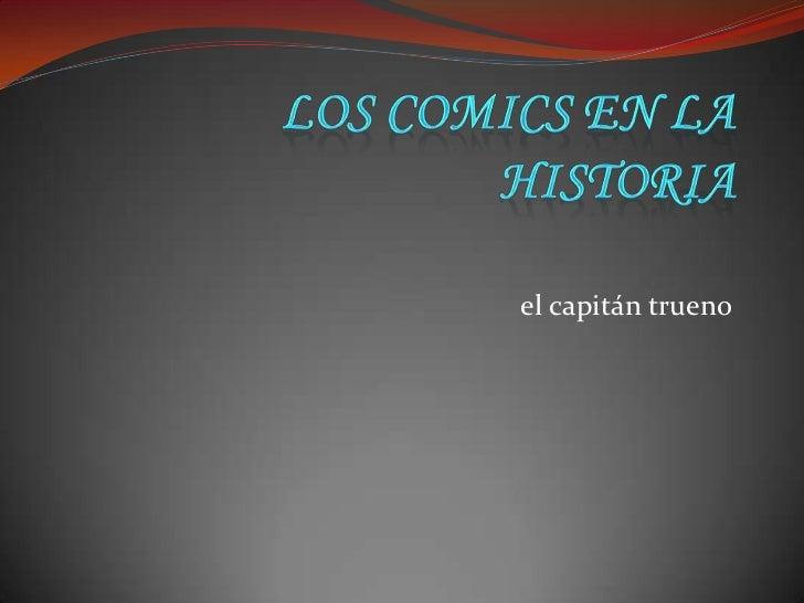 LOS COMICS EN LA HISTORIA<br />el capitán trueno <br />