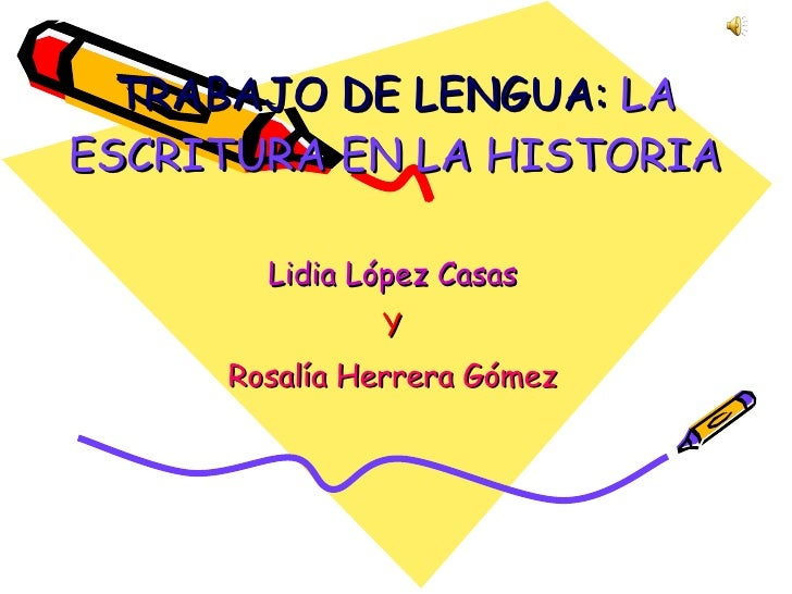 TRABAJO DE LENGUA:  LA ESCRITURA EN LA HISTORIA Lidia López Casas Y Rosalía Herrera Gómez