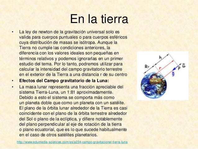 En la tierra •  • •  La ley de newton de la gravitación universal solo es valida para cuerpos puntuales o para cuerpos esf...