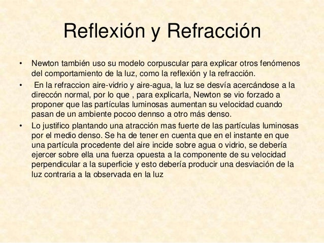 Reflexión y Refracción •  •  •  Newton también uso su modelo corpuscular para explicar otros fenómenos del comportamiento ...