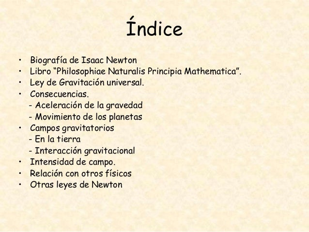 """Índice • • • •  •  • • •  Biografía de Isaac Newton Libro """"Philosophiae Naturalis Principia Mathematica"""". Ley de Gravitaci..."""