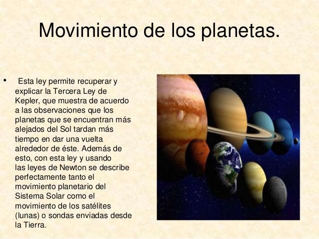Movimiento de los planetas. •  Esta ley permite recuperar y explicar la Tercera Ley de Kepler, que muestra de acuerdo a la...