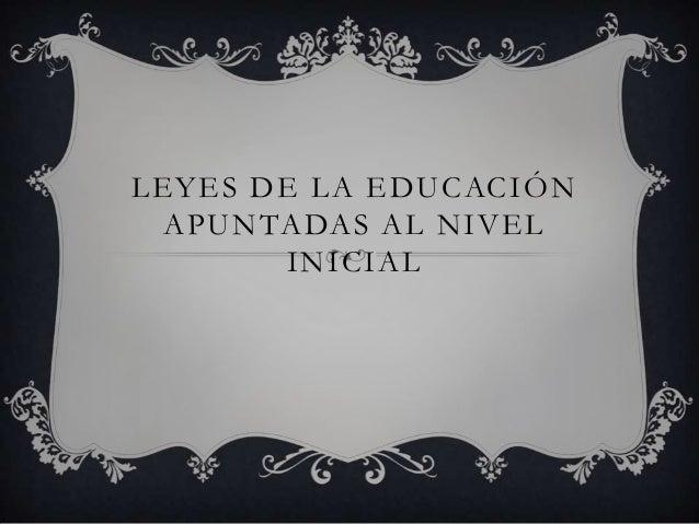 LEYES DE LA EDUCACIÓN APUNTADAS AL NIVEL INICIAL