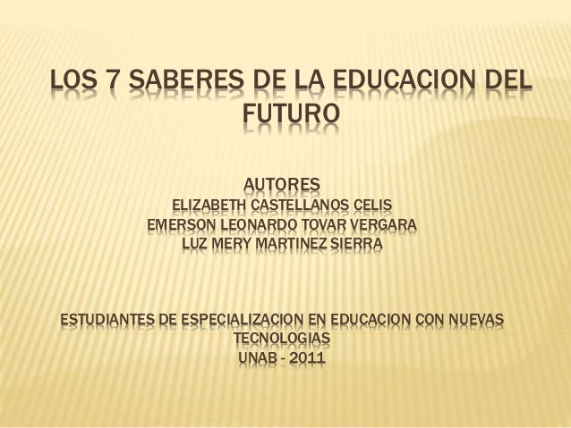 LOS 7 SABERES DE LA EDUCACION DEL FUTURO AUTORES ELIZABETH CASTELLANOS CELIS EMERSON LEONARDO TOVAR VERGARA LUZ MERY MARTI...