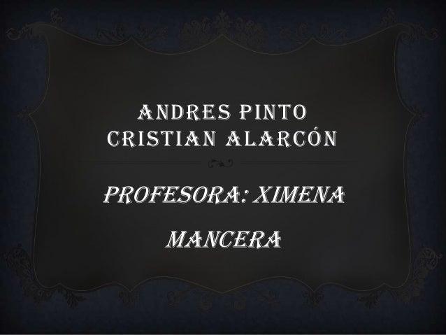 ANDRES PINTO CRISTIAN ALARCÓN PROFESORA: XIMENA MANCERA
