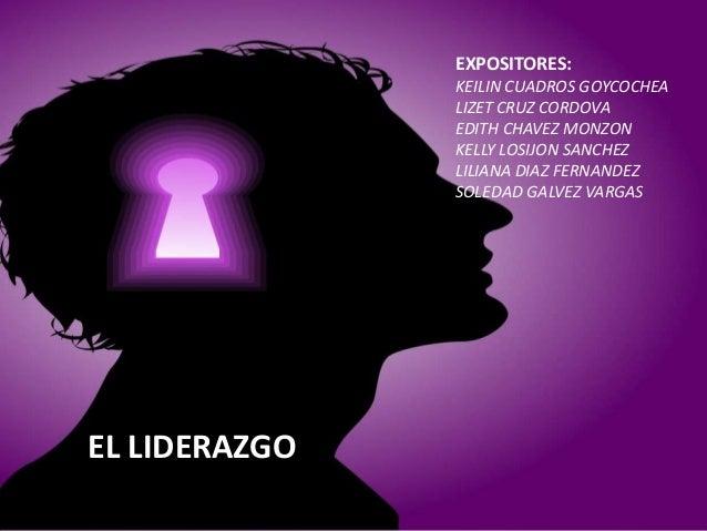 EL LIDERAZGOEXPOSITORES:KEILIN CUADROS GOYCOCHEALIZET CRUZ CORDOVAEDITH CHAVEZ MONZONKELLY LOSIJON SANCHEZLILIANA DIAZ FER...