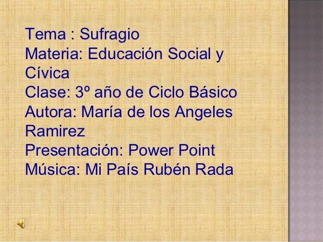 Tema : SufragioMateria: Educación Social yCívicaClase: 3º año de Ciclo BásicoAutora: María de los AngelesRamirezPresentaci...