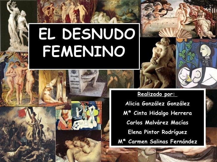 EL DESNUDO FEMENINO Realizado por:  Alicia González González Mª Cinta Hidalgo Herrera Carlos Malvárez Macías Elena Pintor ...