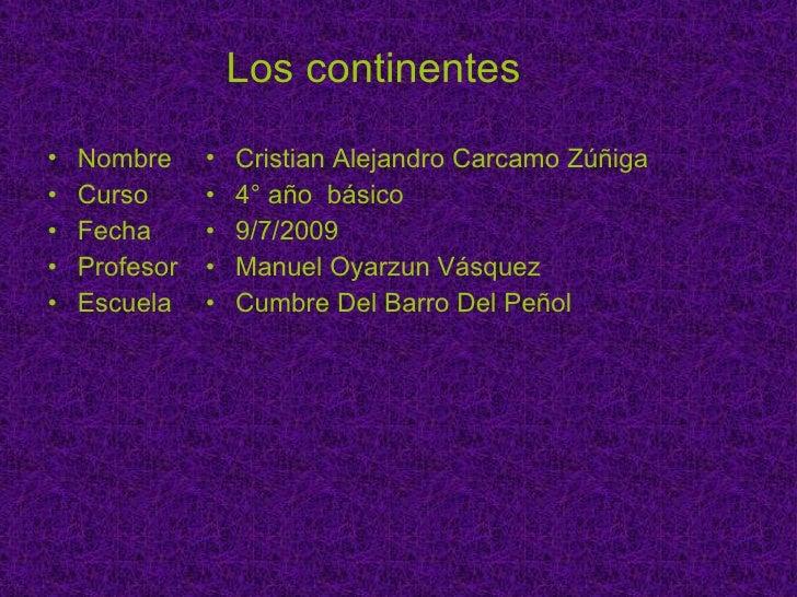 Los continentes   <ul><li>Nombre </li></ul><ul><li>Curso  </li></ul><ul><li>Fecha </li></ul><ul><li>Profesor  </li></ul><u...