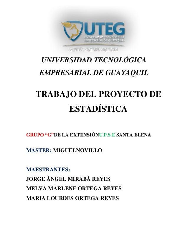 "UNIVERSIDAD TECNOLÓGICA EMPRESARIAL DE GUAYAQUIL GRUPO ""G""DE LA EXTENSIÓNU.P.S.E SANTA ELENA MASTER: MIGUELNOVILLO MAESTRA..."