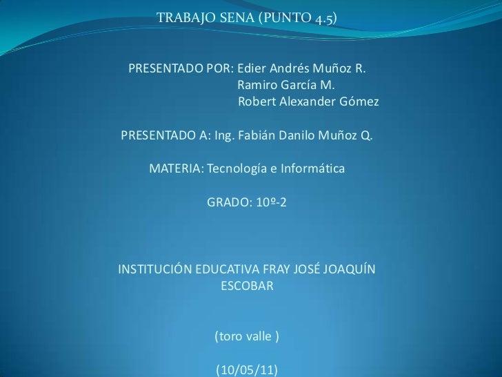 TRABAJO SENA (PUNTO 4.5)<br />PRESENTADO POR: Edier Andrés Muñoz R.                         Ramiro García M.              ...