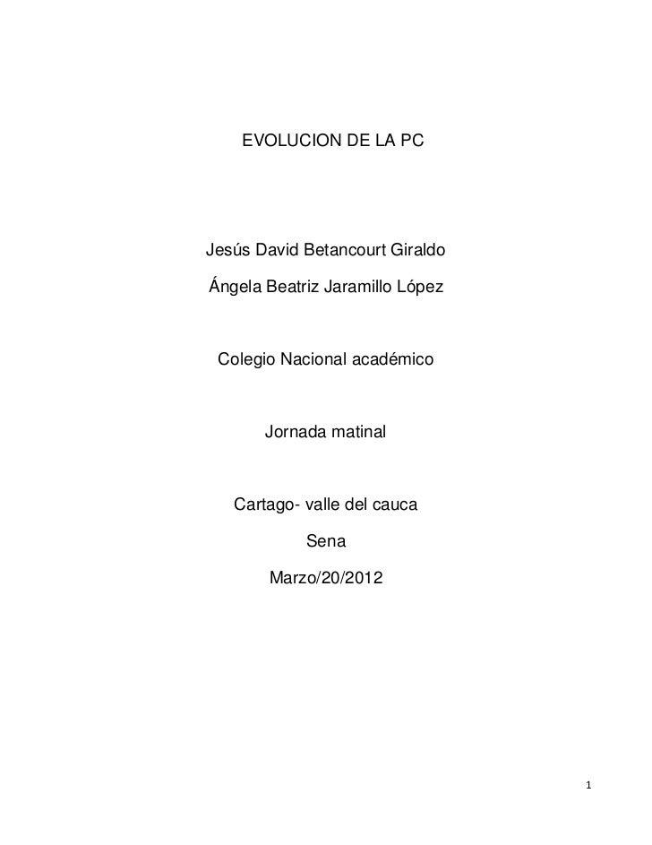 EVOLUCION DE LA PCJesús David Betancourt GiraldoÁngela Beatriz Jaramillo López Colegio Nacional académico       Jornada ma...