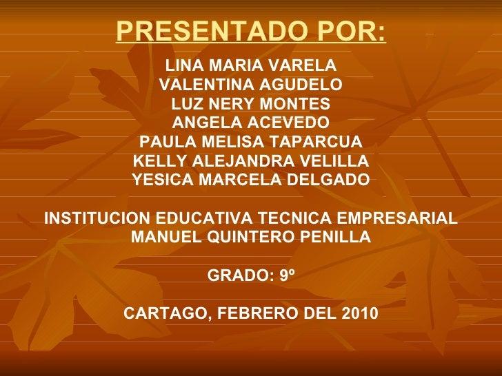 PRESENTADO POR: <ul><li>LINA MARIA VARELA </li></ul><ul><li>VALENTINA AGUDELO </li></ul><ul><li>LUZ NERY MONTES </li></ul>...