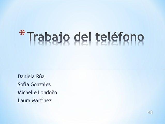 Daniela Rúa Sofía Gonzales Michelle Londoño Laura Martínez