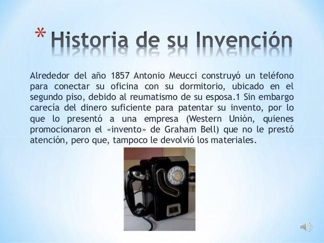 Alrededor del año 1857 Antonio Meucci construyó un teléfono para conectar su oficina con su dormitorio, ubicado en el segu...
