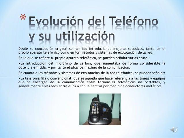 Desde su concepción original se han ido introduciendo mejoras sucesivas, tanto en el propio aparato telefónico como en los...