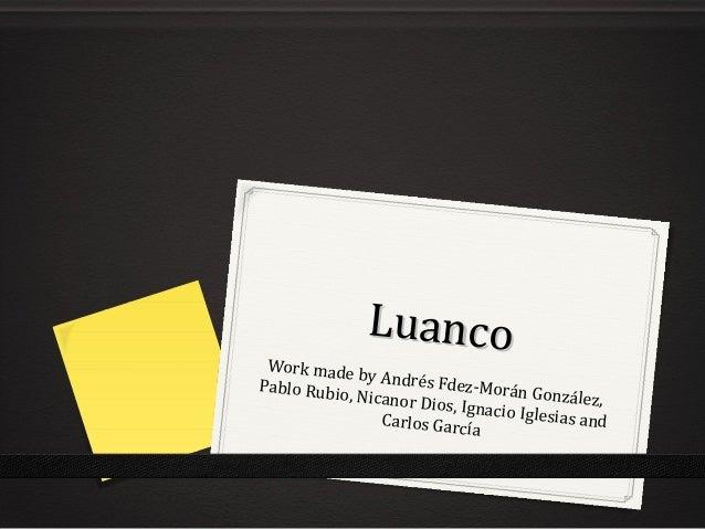 LuancoLuancoWork made by Andrés Fdez-Morán González,Pablo Rubio, Nicanor Dios, Ignacio Iglesias andCarlos García