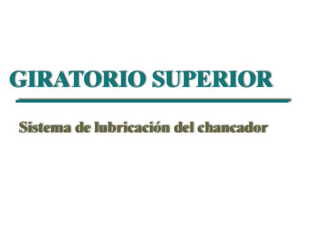 GIRATORIO SUPERIOR  Sistema de lubricación del chancador