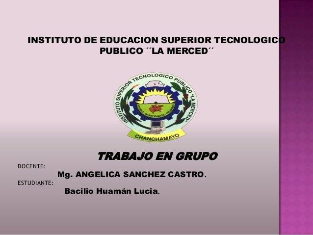 INSTITUTO DE EDUCACION SUPERIOR TECNOLOGICO                PUBLICO ´´LA MERCED´´                      TRABAJO EN GRUPODOCE...