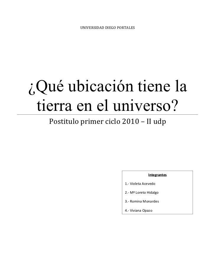 UNIVERSIDAD DIEGO PORTALES¿Qué ubicación tiene la tierra en el universo?   Postitulo primer ciclo 2010 – II udp           ...