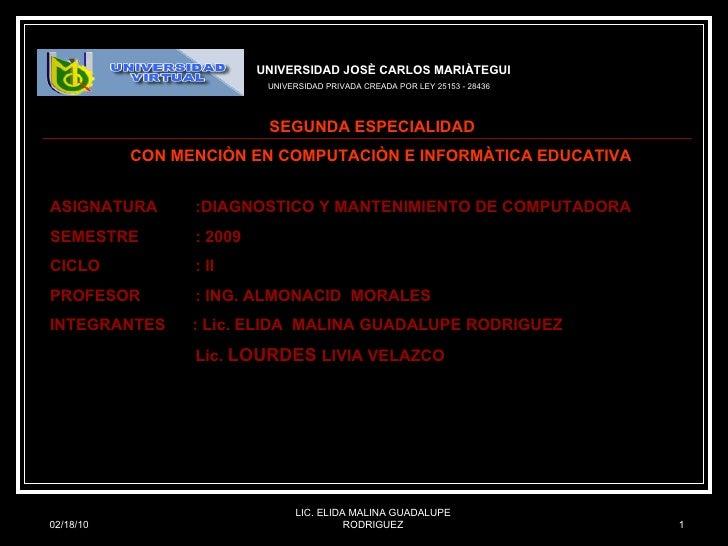 02/18/10 LIC. ELIDA MALINA GUADALUPE RODRIGUEZ UNIVERSIDAD JOSÈ CARLOS MARIÀTEGUI UNIVERSIDAD PRIVADA CREADA POR LEY 25153...
