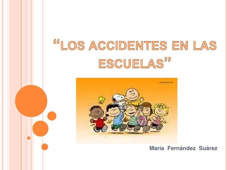 """""""los accidentes en las escuelas""""<br />María  Fernández  Suárez<br />"""