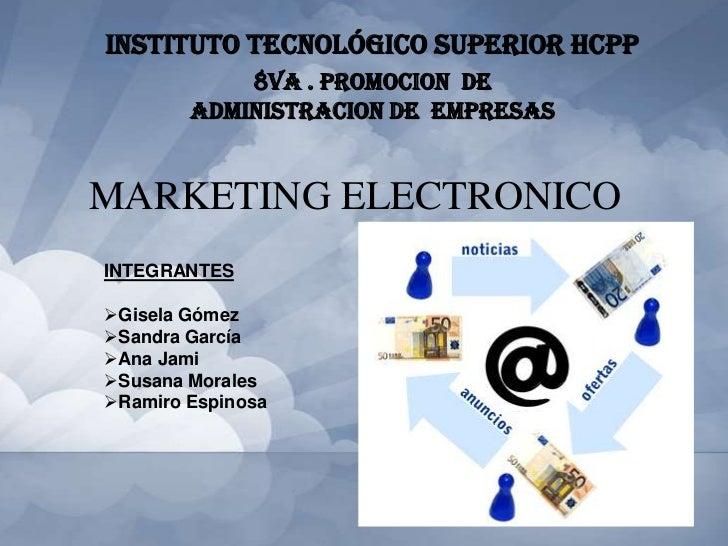 INSTITUTO TECNOLÓGICO SUPERIOR HCPP            8VA . PROMOCION DE        ADMINISTRACION DE EMPRESASMARKETING ELECTRONICOIN...