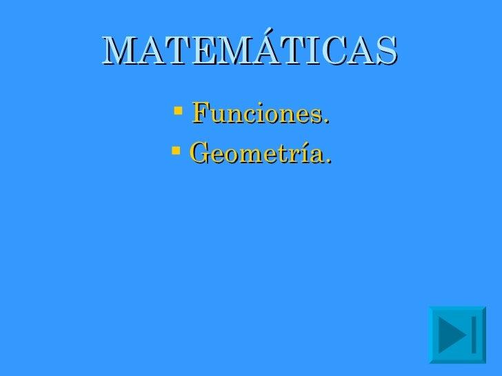 MATEMÁTICAS <ul><li>Funciones. </li></ul><ul><li>Geometría. </li></ul>