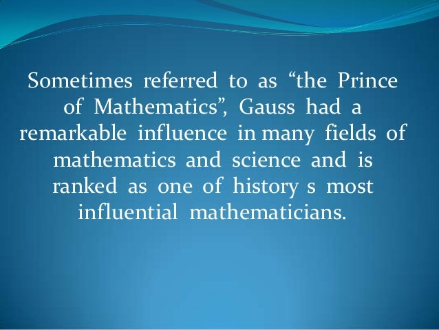 math gaussian Home math  techniques for adding the numbers 1 to 100 there's a popular story that gauss, mathematician extraordinaire, had a lazy teacher.