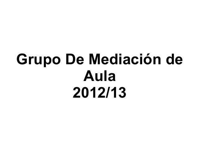 Grupo De Mediación deAula2012/13