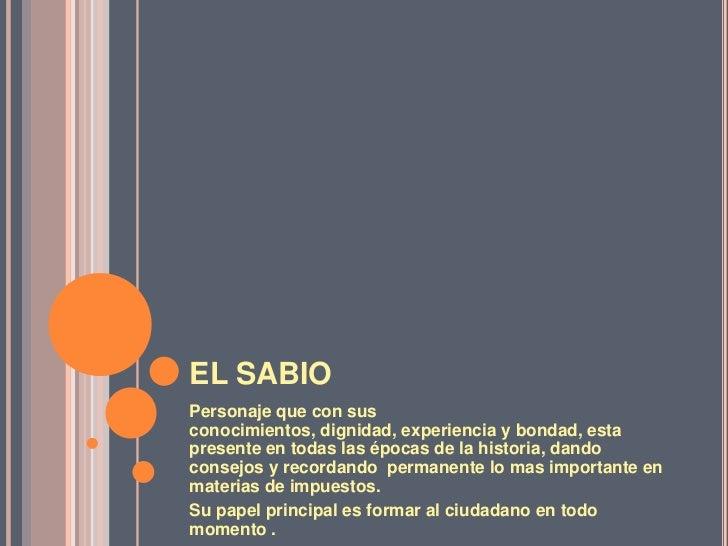 EL SABIO<br />Personaje que con sus conocimientos, dignidad, experiencia y bondad, esta presente en todas las épocas de la...