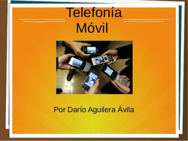 Telefonía Móvil  Por Darío Aguilera Ávila